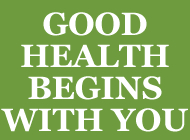 Good Health Begins With You.
